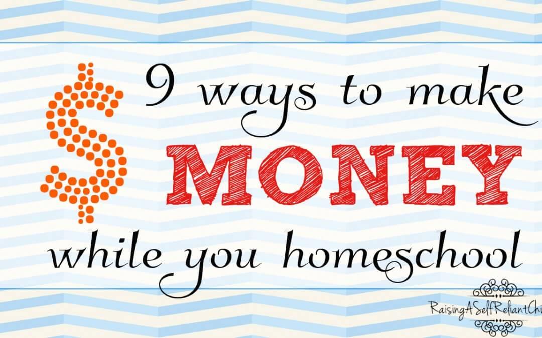 9 Ways to Make Money While You Homeschool
