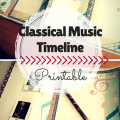 Classical Music timeline printable homeschool