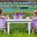 learning is not a product of teaching